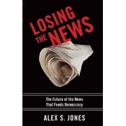 Losing the News by Alex S. Jones