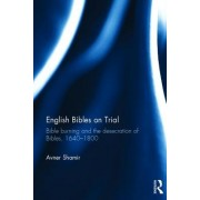 English Bibles on Trial: Bible Burning and the Desecration of Bibles, 1640 1800