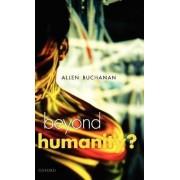 Beyond Humanity? by Allen E. Buchanan