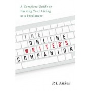 The Online Writer's Companion: A Complete Guide to Earning Your Living as a Freelancer