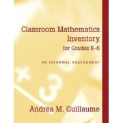 Classroom Mathematics Inventory for Grades K-6 by Andrea M. Guillaume