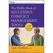 The Pfeiffer Book of Successful Conflict Management Tools by Jack Gordon