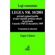 Legea nr. 10/2001 privind regimul juridic al unor imobile preluate abuziv, comentata si adnotata.