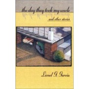 The Day They Took My Uncle and Other Stories by Lionel G. Garcia