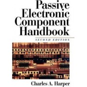 Passive Electronic Component Handbook by Charles A Harper