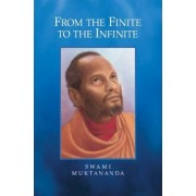 From the Finite to the Infinite by Swami Muktananda