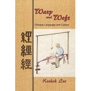 Warp and Weft, Chinese Language and Culture by Professor Keekok Lee