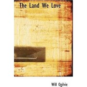 The Land We Love by Will Ogilvie