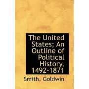 The United States; An Outline of Political History, 1492-1871 by Smith Goldwin
