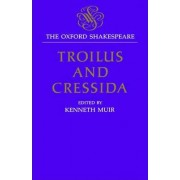 The Oxford Shakespeare: Troilus and Cressida by William Shakespeare