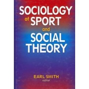 Sociology of Sport and Social Theory by Earl Smith