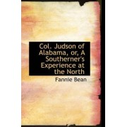Col. Judson of Alabama, Or, a Southerner's Experience at the North by Fannie Bean