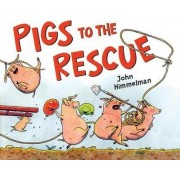 Pigs to the Rescue by John Himmelman