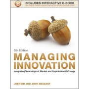 Managing Innovation 5E - Integrating Technological, Market and Organizational Change by Joe Tidd