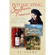 Intoxicating Southern France by Pj Adams