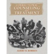 Correctional Counseling and Treatment by Albert R. Roberts