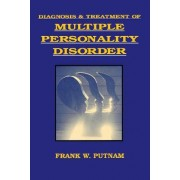 Diagnosis and Treatment of Multiple Personality Disorders by F. W. Putnam