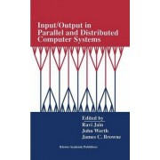 Input/output in Parallel and Distributed Computer Systems by R. K. Jain