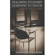 Teaching to Learn/Learning to Teach by Anne French Dalke
