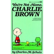 You'RE Not Alone, Charlie Brown by Charles M Schulz