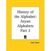 History of the Alphabet Vol. 2 Aryan Alphabets (1899): v. 2 by Isaac Taylor