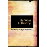 By What Authority? by Msgr Robert Hugh Benson