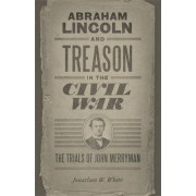 Abraham Lincoln and Treason in the Civil War by Jonathan W White