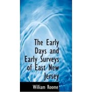 The Early Days and Early Surveys of East New Jersey by William Roome