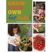 Grow Your Own for Kids: How to Be a Great Gardener