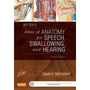 Netter's Atlas of Anatomy for Speech, Swallowing, and Hearing by David H. McFarland