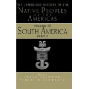 The Cambridge History of the Native Peoples of the Americas: South America v.3 by Frank Salomon