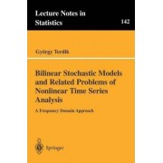Bilinear Stochastic Models and Related Problems of Nonlinear Time Series Analysis by Gyorgy Terdik