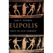 Eupolis, Poet of Old Comedy by Ian Christopher Storey