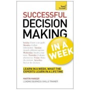Successful Decision Making in a Week: Teach Yourself by Martin Manser