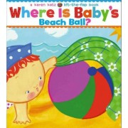 Where Is Baby's Beach Ball?: A Lift-The-Flap Book by Karen Katz