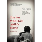 The Boy Who Stole Attila's Horse by Ivan Repila