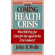 The Coming Health Crisis by John R. Wolfe