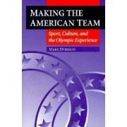 Making the American Team by Mark Dyreson