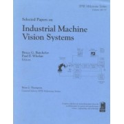 Selected Papers on Industrial Machine Vision Systems by Bruce G. Batchelor