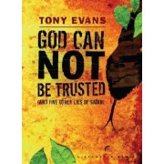 God Can Not be Trusted by Tony Evans