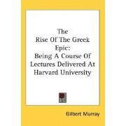 The Rise of the Greek Epic by Gilbert Murray