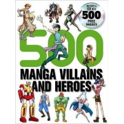 500 Manga Villains and Heroes by Yishan Li