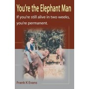 You're the Elephant Man by Frank Kinsey Evans