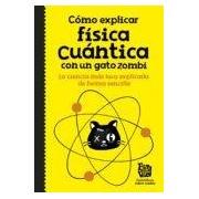 Vv.aa. Cómo Explicar Física Cuántica Con Un Gato Zombi (ebook)