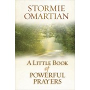 A Little Book of Powerful Prayers by Stormie Omartian