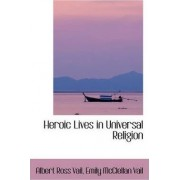 Heroic Lives in Universal Religion by Albert Ross Vail