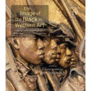 The Image of the Black in Western Art: From the American Revolution to World War I v. IV by David Bindman