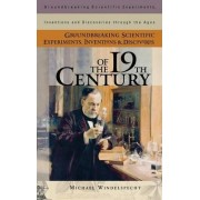 Groundbreaking Scientific Experiments, Inventions, and Discoveries of the 19th Century by Michael Windelspecht