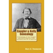 Gaugler & Kelly Genealogy: A Genealogy of the Gaugler and Kelly Families from Germany and UK to America