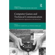 Computer Games and Technical Communication: Critical Methods and Applications at the Intersection